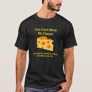Sie können meinen Käse nicht bewegen T-Shirt
