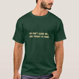 Sie können mich nicht erschrecken,…, das ich von T-Shirt