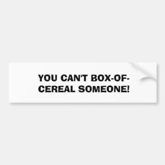 SIE KÖNNEN NICHT BOX-OF-CEREAL JEMAND! AUTOAUFKLEBER
