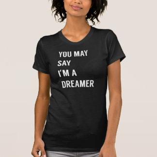 SIE KÖNNEN SAGEN, dass ich EIN TRÄUMER bin T-Shirt