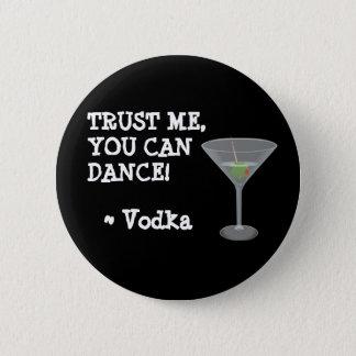 Sie können tanzen, Alkohol-Spaß-Knopf Runder Button 5,1 Cm