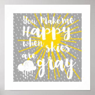 Sie machen mich glücklich, wenn Himmel grau sind Poster