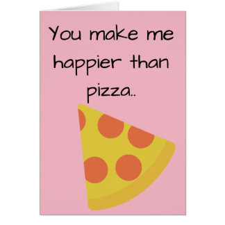 Sie machen mich glücklicher als Pizza Karte