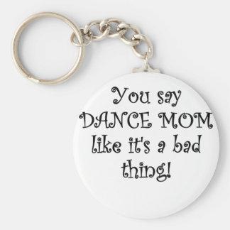 Sie sagen Tanz-Mamma wie sein eine schlechte Sache Schlüsselanhänger