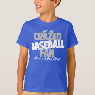 Sie sagen verrückt gemachten Baseball - Fan, wie T-Shirt