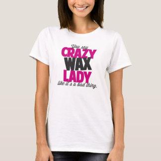 Sie sagen verrückte Wachsdame wie sein eine T-Shirt