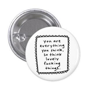 Sie sind alles, das Sie… denken Runder Button 3,2 Cm