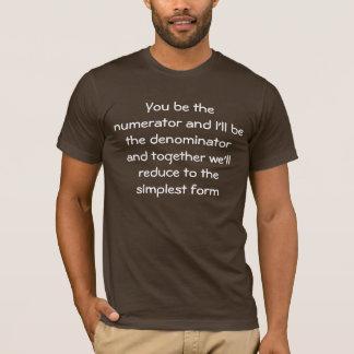 Sie sind der Zähler und ich bin das denominato… T-Shirt