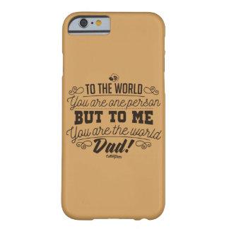 Sie sind die Welt, Vati! Phonecase Barely There iPhone 6 Hülle