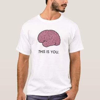 Sie sind Ihr Gehirn T-Shirt
