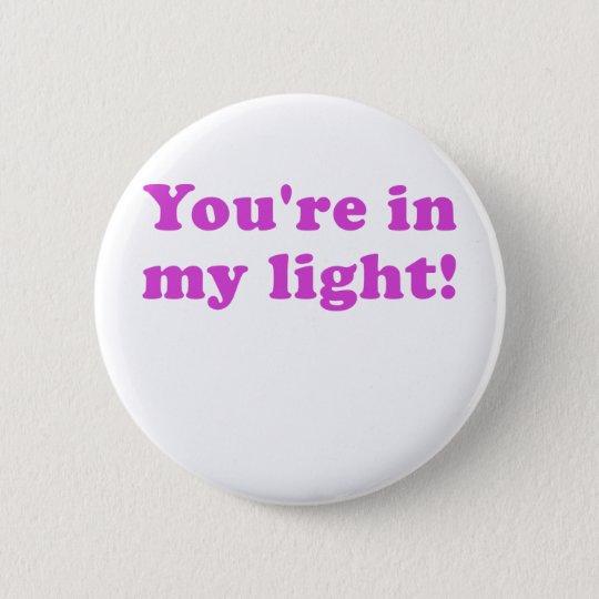 Sie sind in meinem Licht Runder Button 5,7 Cm