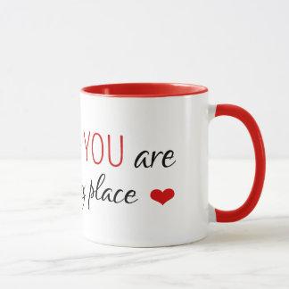 Sie sind mein glücklicher Platz Tasse