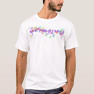 sind Sie verrückt? T-Shirt
