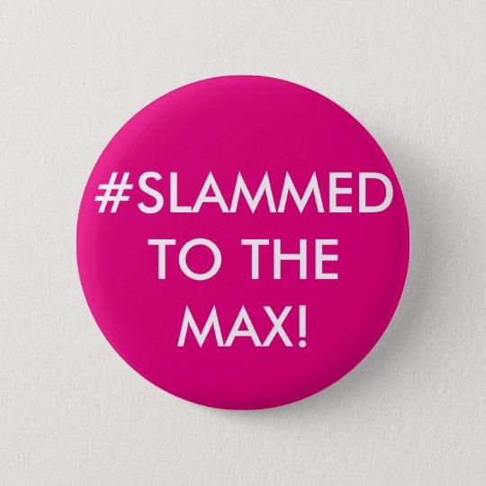 #SLAMMED ZUM MAX! PERSONALISIERTES ABZEICHEN RUNDER BUTTON 5,1 CM