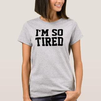 So müdes T-Stück T-Shirt