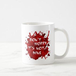 Sorgen Sie sich nicht, es ist nicht Bergwerk Kaffeetasse