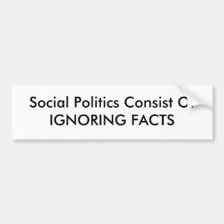 Sozialpolitiken bestehen OfIGNORING TATSACHEN Autoaufkleber
