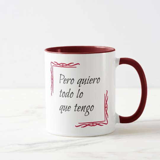 Spanisches Sprichwort quiero todo Tasse