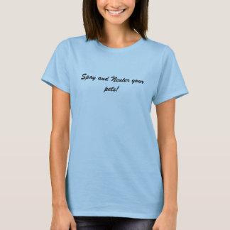 Spay und neutralisieren Sie Ihre Haustiere! T-Shirt