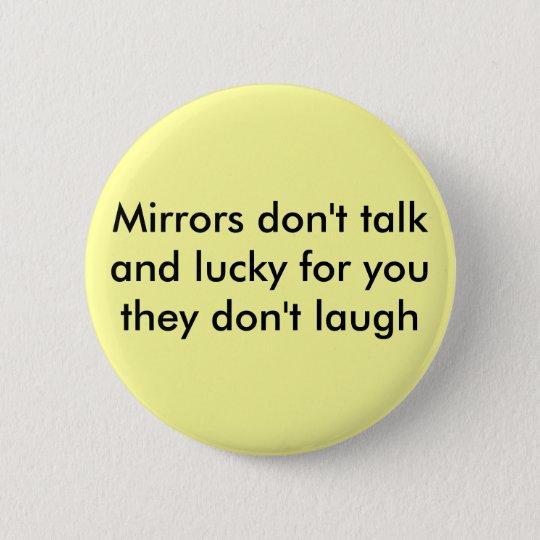 Spiegel sprechen nicht und glücklich für Sie tun Runder Button 5,1 Cm
