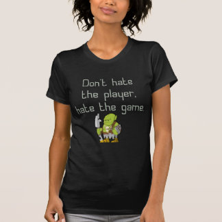 Spiel-Aussenseiter: Hassen Sie nicht den Spieler T-Shirt