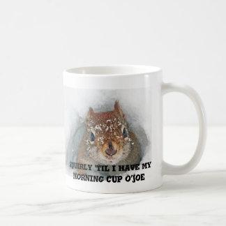 Squirly 'bis ich meine Morgen-Schale O'Joe habe Kaffeetasse