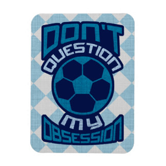 Stellen Sie nicht meine Fußball-Obsession in Frage Magnet