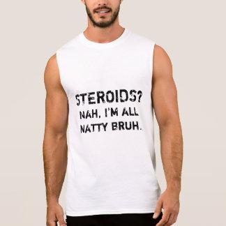 Steroide? Nah, bin ich alles Natty Bruh Ärmelloses Shirt