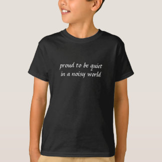 Stolz, ruhig zu sein T-Shirt