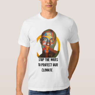 stop the wars to protect our climate shirt