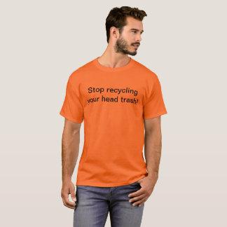 Stoppen Sie, Ihren Hauptabfall zu recyceln! T-Shirt