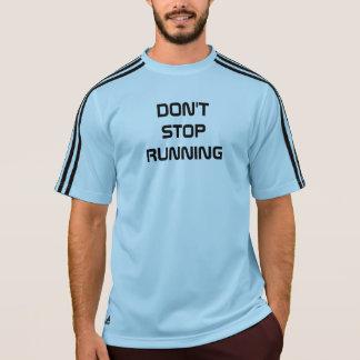 Stoppen Sie nicht zu laufen T-Shirt