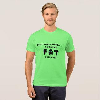 STOPPEN SIE SICH ZU BESCHWEREN MICH AUFWACHEN FAT T-Shirt