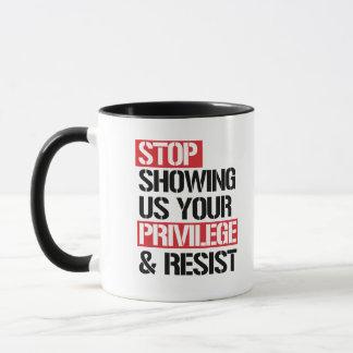 Stoppen Sie, uns Ihr Privileg zu zeigen und Tasse
