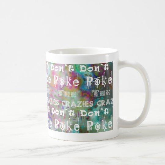 Stoßen Sie nicht die crazies: extravagant Tasse