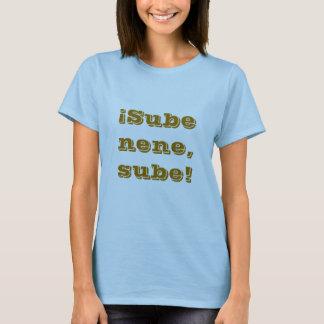 Sube nene, sube! T-Shirt