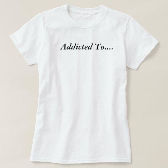 Süchtig T-Shirt