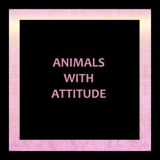 Animals With Attitude