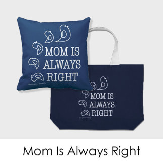 MOM IS ALWAYS RIGHT