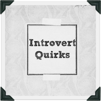 Introvert Quirks