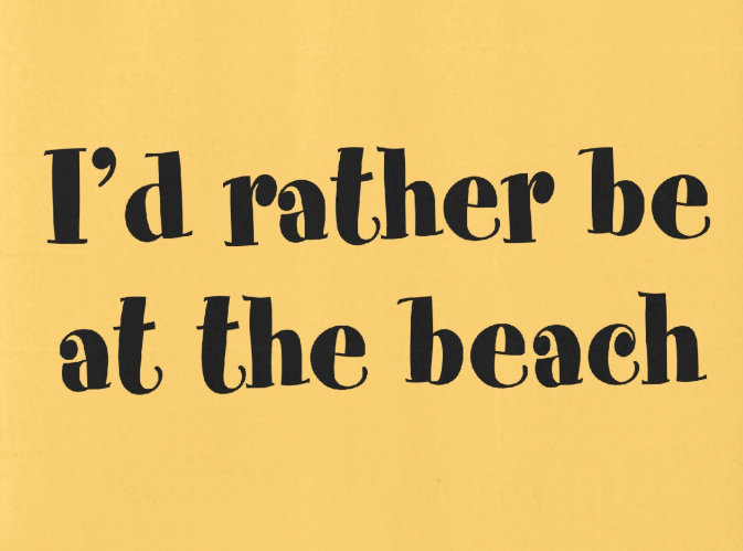 I'd Rather Be At The Beach
