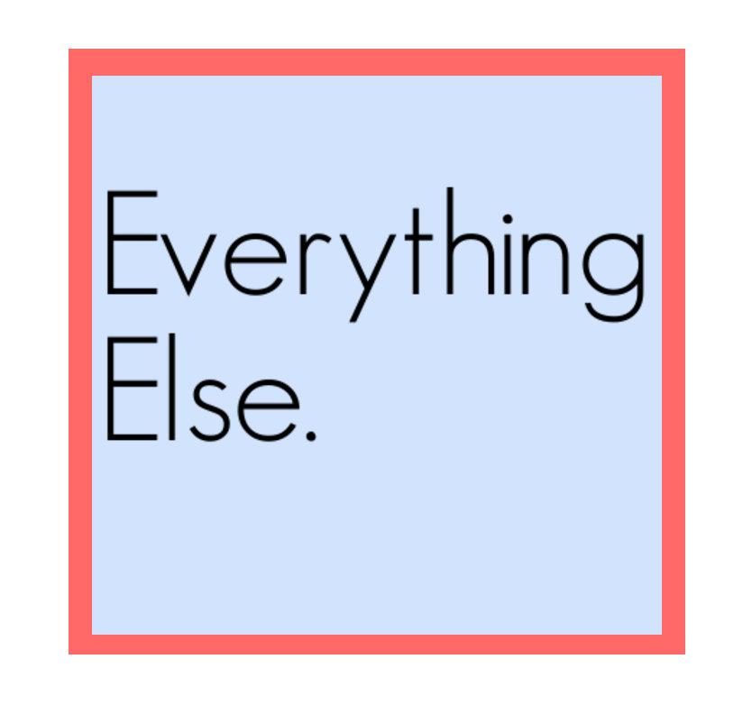 Everything Else.