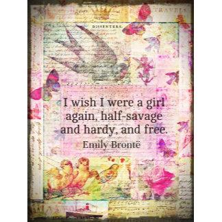 I wish I were a girl again, half-savage and hardy,
