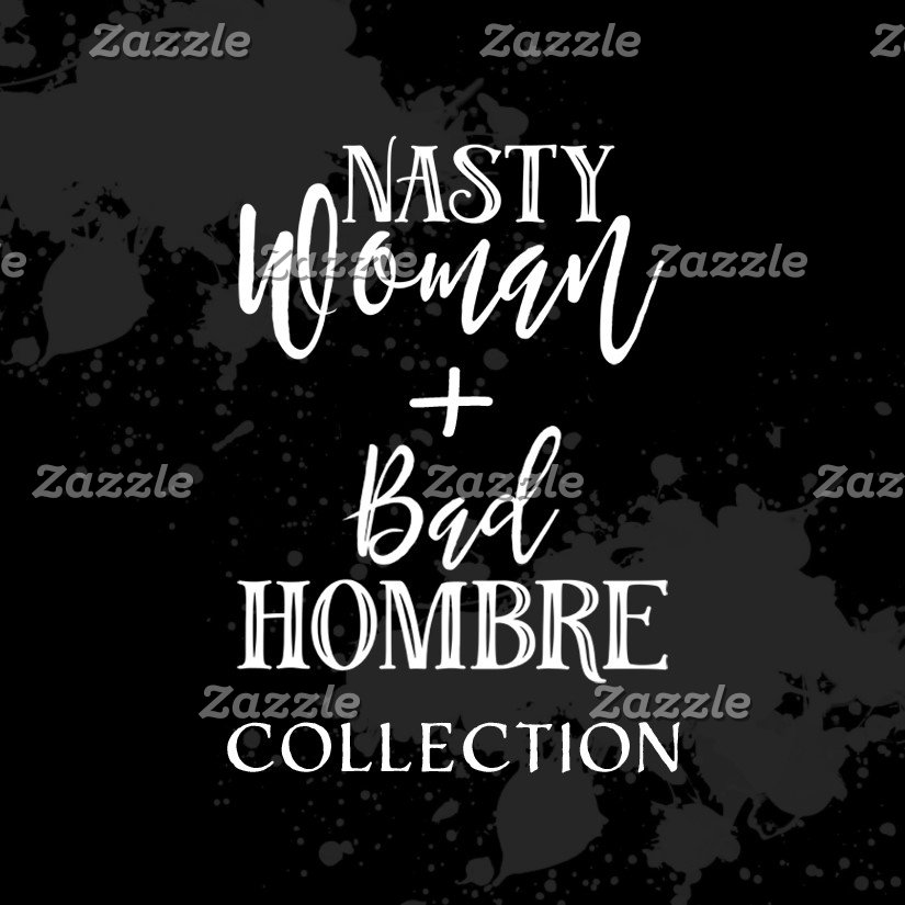 Nasty Woman + Bad Hombre