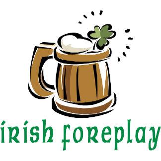 Irish Foreplay T-Shirts