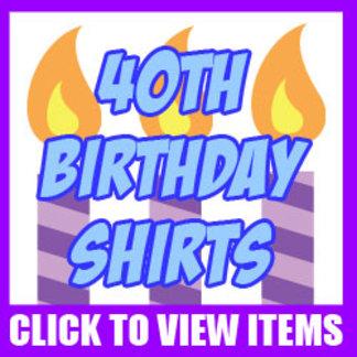 40th Birthday Shirts