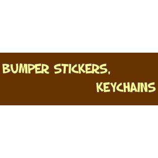 BUMPER STICKERS, KEYCHAINS