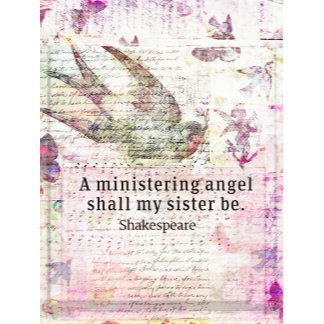 A ministering angel shall my sister be