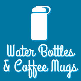 Water Bottles & Coffee Mugs