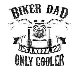 Biker Dad Like a Normal Dad Only Cooler